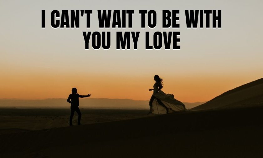 I Can't Wait to Be With You My Love