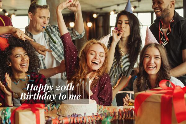 Happy 20th Birthday to Me