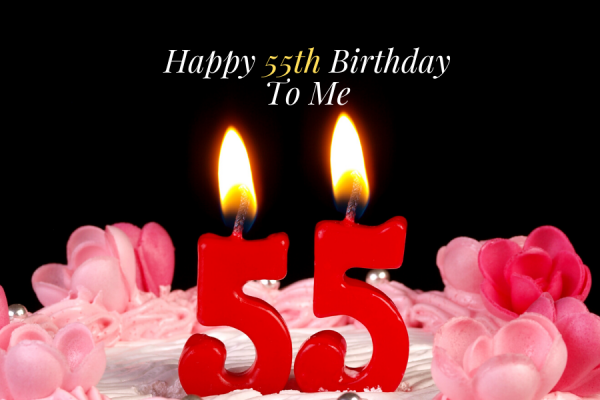 Happy 55th Birthday to Me